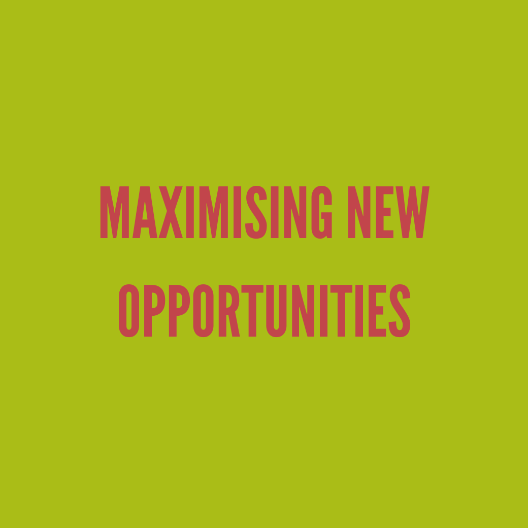 Maximising new opportunities